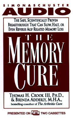 The Memory Cure: The Safe, Scientifically Proven Breakthrough That Can Slow, Halt, or Even Reverse Age-Related Memory Loss 9780671582661