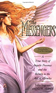The Messengers: A True Story of Angelic Presence and the Return to the Age of Miracles 9780671016876