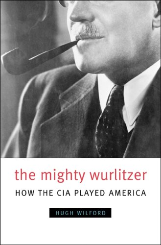 The Mighty Wurlitzer: How the CIA Played America 9780674026810