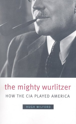The Mighty Wurlitzer: How the CIA Played America 9780674032569