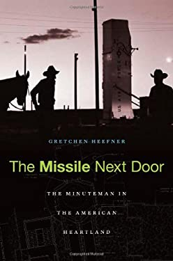 The Missile Next Door: The Minuteman in the American Heartland 9780674059115