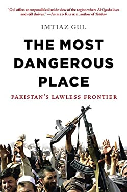 The Most Dangerous Place: Pakistan's Lawless Frontier 9780670022250