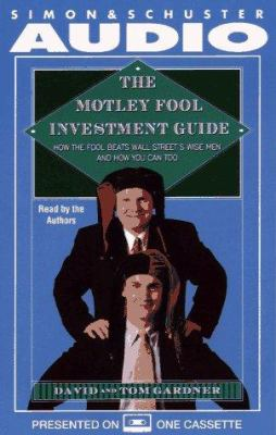 The Motley Fool Investment Guide: How the Fool Beats Wall Street's Wise Men and How You Can Too 9780671570453