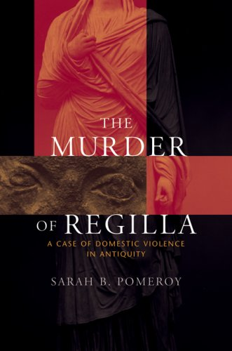 The Murder of Regilla: A Case of Domestic Violence in Antiquity 9780674025837