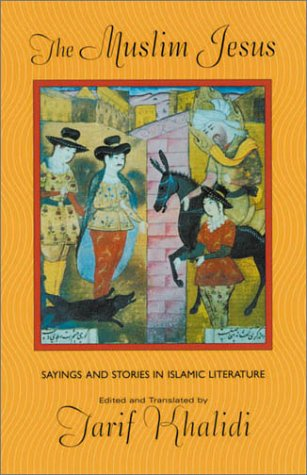 The Muslim Jesus: Sayings and Stories in Islamic Literature 9780674004771