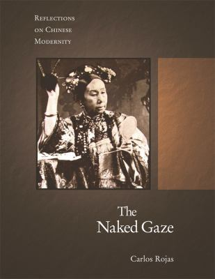 The Naked Gaze: Reflections on Chinese Modernity 9780674031746