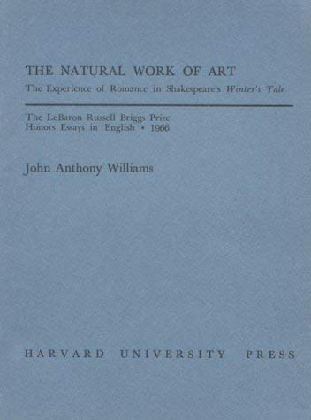 The Natural Work of Art: The Experience of Romance in Shakespeare's Winter's Tale 9780674604506