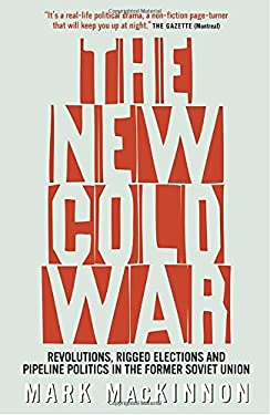 The New Cold War: Revolutions, Rigged Elections and Pipeline Politics in the Former Soviet Union 9780679314479