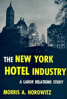 The New York Hotel Industry: A Labor Relations Study 9780674619005