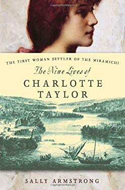 The Nine Lives of Charlotte Taylor: The First Woman Settler of the Miramichi 9780679314042