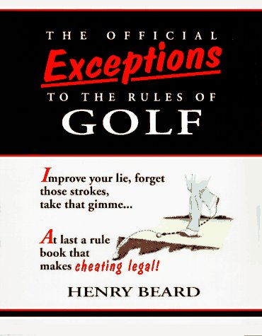 The Official Exceptions to the Rules of Golf: The Hacker's Bible 9780679408864