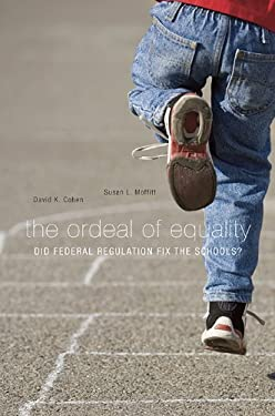 The Ordeal of Equality: Did Federal Regulation Fix the Schools? 9780674035461