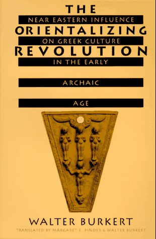 The Orientalizing Revolution: Near Eastern Influence on Greek Culture in the Early Archaic Age 9780674643642