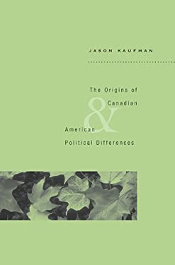 The Origins of Canadian and American Political Differences 9780674031364
