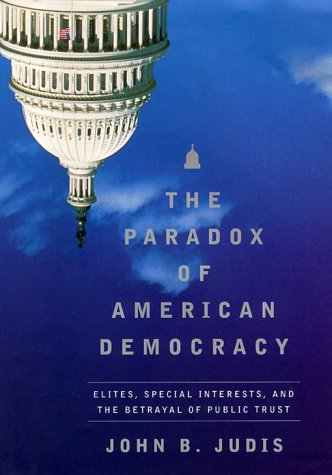 The Paradox of American Democracy: Elites, Special Interests, and the Betrayal of Public Trust 9780679432548