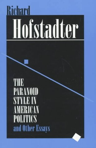 The Paranoid Style in American Politics: And Other Essays 9780674654617
