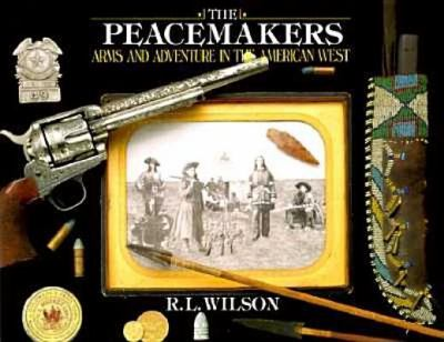 The Peacemakers: Arms and Adventure in the American West 9780679404941