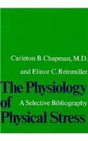 The Physiology of Physical Stress: A Selective Bibliography, 1500-1964 9780674666702