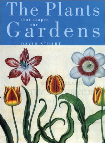 The Plants That Shaped Our Gardens 9780674007901