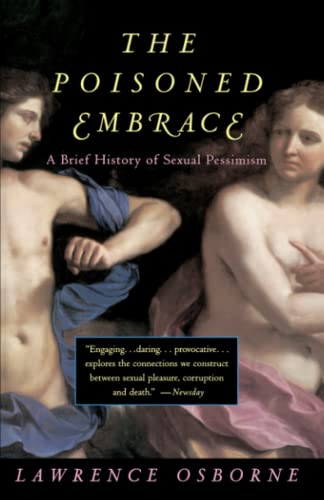 The Poisoned Embrace: A Brief History of Sexual Pessimism 9780679754145