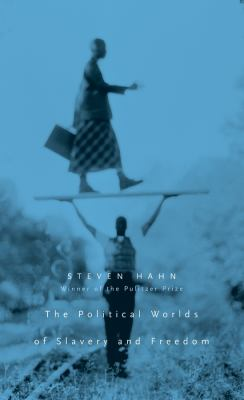 The Political Worlds of Slavery and Freedom 9780674032965