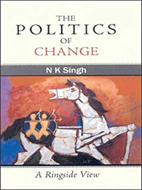 The Politics of Change: A Ringside View 9780670081370