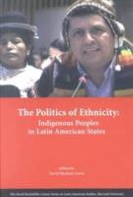 The Politics of Ethnicity: Indigenous Peoples in Latin American States