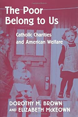 The Poor Belong to Us: Catholic Charities and American Welfare 9780674689732
