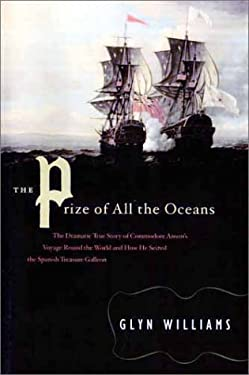 The Prize of All the Oceans: The Dramatic True Story of Commodore Anson's Voyage Round the World and How He Seized the Spanish Treasure Galleon