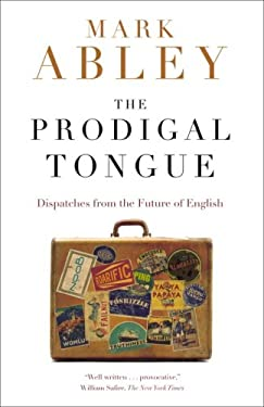 The Prodigal Tongue: Dispatches from the Future of English 9780679313663