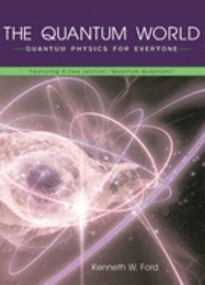 The Quantum World: Quantum Physics for Everyone 9780674018327