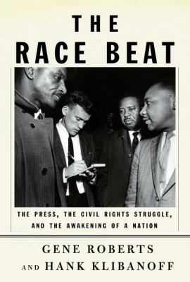 The Race Beat: The Press, the Civil Rights Struggle, and the Awakening of a Nation 9780679403814