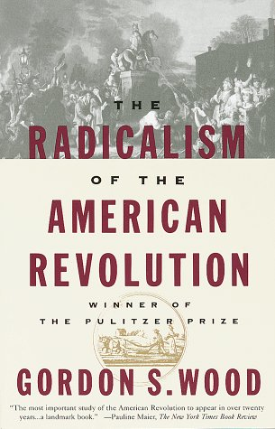 The Radicalism of the American Revolution 9780679736882