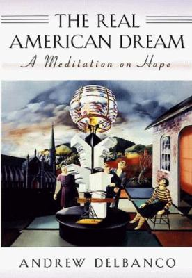 The Real American Dream: A Meditation on Hope 9780674749252