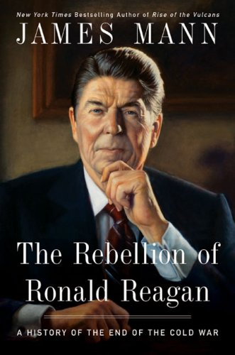 The Rebellion of Ronald Reagan: A History of the End of the Cold War 9780670020546