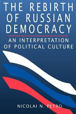 The Rebirth of Russian Democracy: An Interpretation of Political Culture 9780674750029