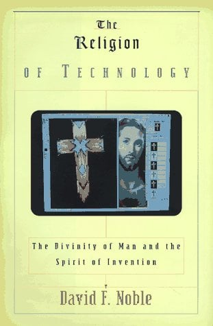 The Religion of Technology: The Divinity of Man and the Spirit of Invention 9780679425649
