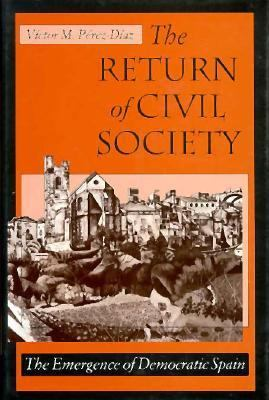 The Return of Civil Society: The Emergence of Democratic Spain 9780674766884
