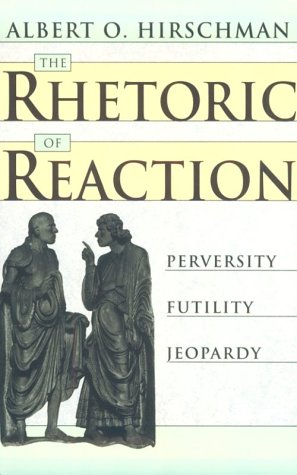 The Rhetoric of Reaction: Perversity, Futility, Jeopardy 9780674768680