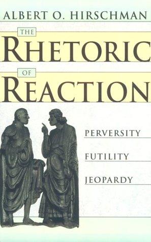 Rhetoric of Reaction : Perversity, Futility, Jeopardy