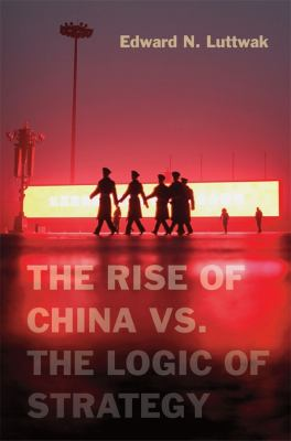 The Rise of China vs. the Logic of Strategy 9780674066427