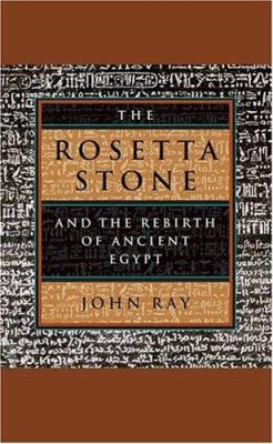 The Rosetta Stone and the Rebirth of Ancient Egypt 9780674024939
