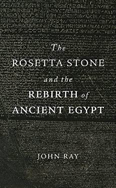 The Rosetta Stone and the Rebirth of Ancient Egypt 9780674063945