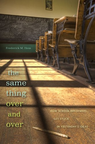 The Same Thing Over and Over: How School Reformers Get Stuck in Yesterday's Ideas 9780674055827