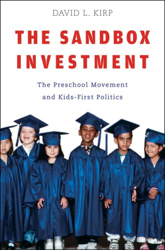 The Sandbox Investment: The Preschool Movement and Kids-First Politics 9780674026414
