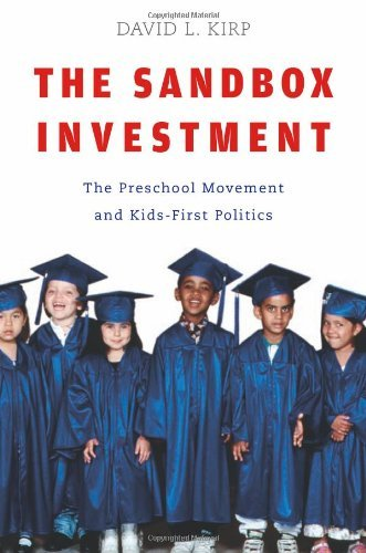The Sandbox Investment: The Preschool Movement and Kids-First Politics 9780674032354