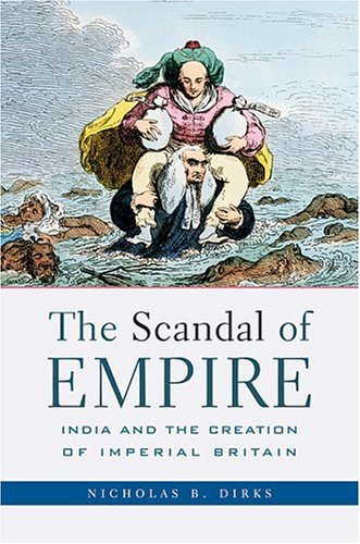 The Scandal of Empire: India and the Creation of Imperial Britain 9780674021662