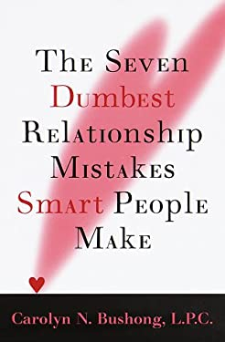 The Seven Dumbest Relationship Mistakes That Smart People Make 9780679448297