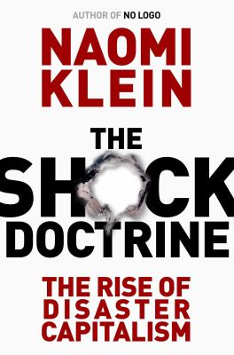 Shock Doctrine : The Rise of Disaster Capitalism