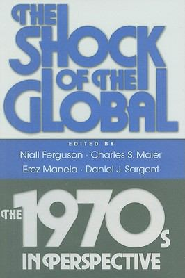 The Shock of the Global: The 1970s in Perspective 9780674049048